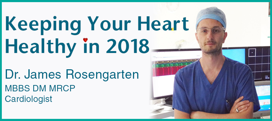Keeping Your Heart Healthy in 2018 - With Dr James Rosengarten