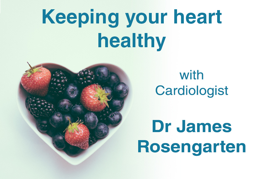 Keeping Your Heart Healthy - With Dr James Rosengarten